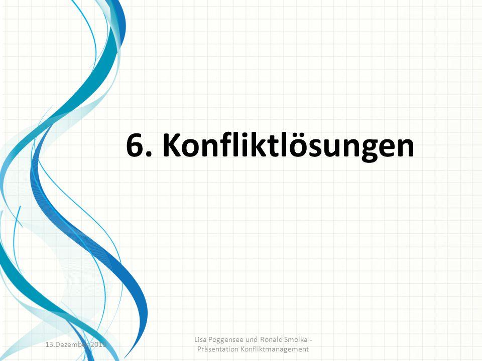6. Konfliktlösungen 13.Dezember 2010 Lisa Poggensee und Ronald Smolka - Präsentation Konfliktmanagement