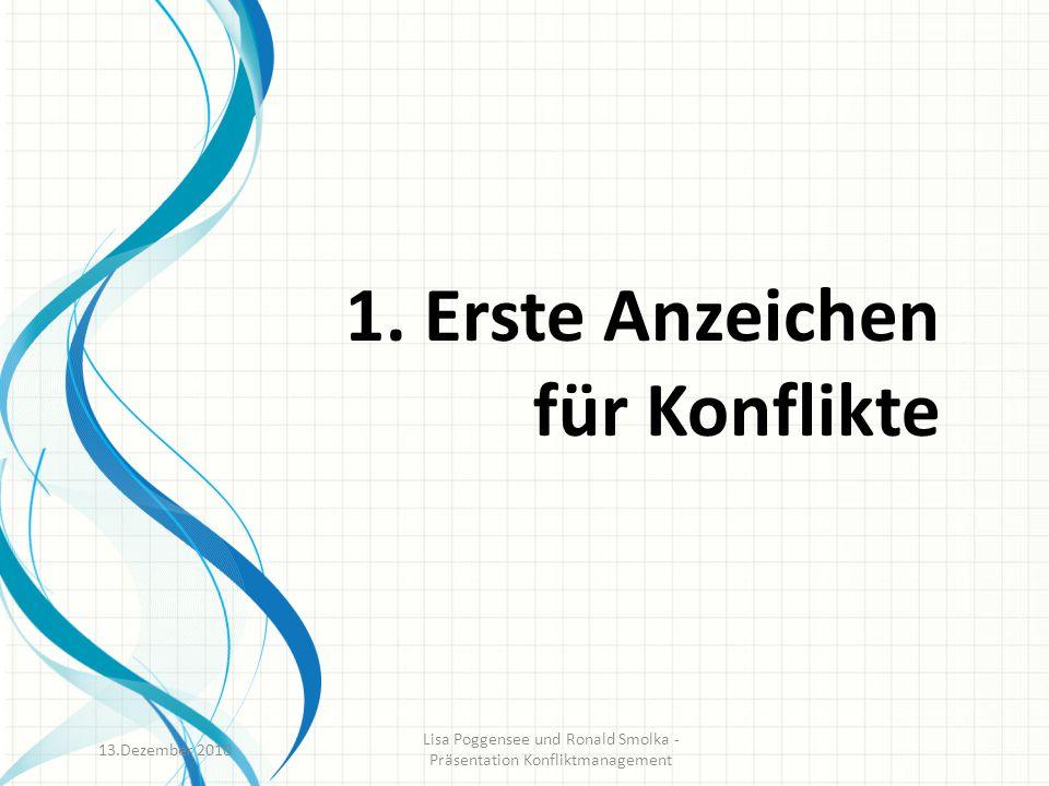 1. Erste Anzeichen für Konflikte 13.Dezember 2010 Lisa Poggensee und Ronald Smolka - Präsentation Konfliktmanagement