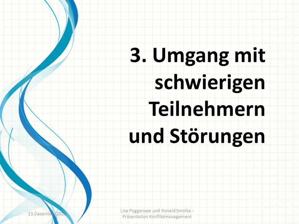 3. Umgang mit schwierigen Teilnehmern und Störungen 13.Dezember 2010 Lisa Poggensee und Ronald Smolka - Präsentation Konfliktmanagement