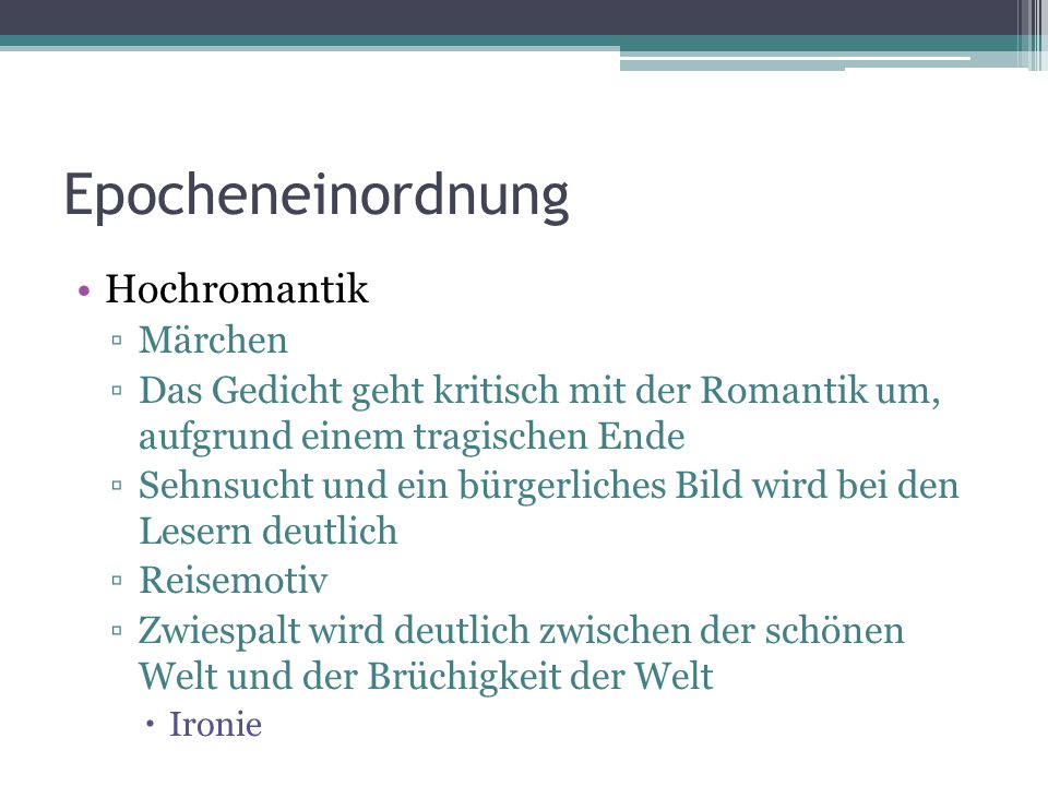 Epocheneinordnung Hochromantik ▫Märchen ▫Das Gedicht geht kritisch mit der Romantik um, aufgrund einem tragischen Ende ▫Sehnsucht und ein bürgerliches