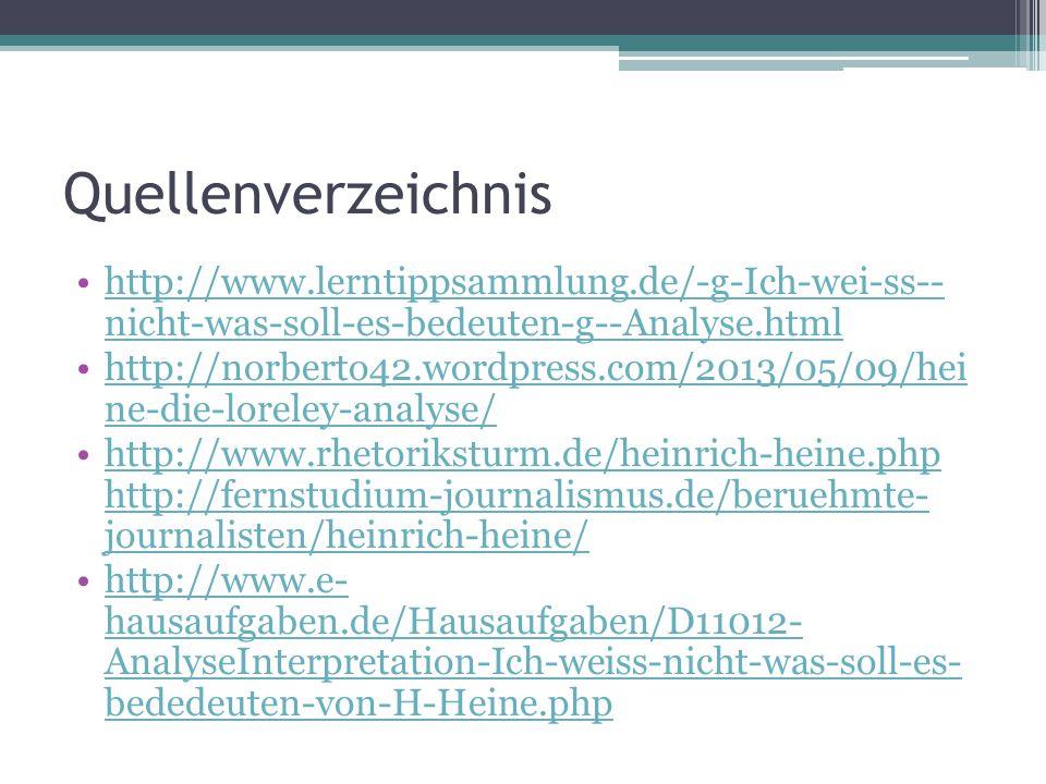 Quellenverzeichnis http://www.lerntippsammlung.de/-g-Ich-wei-ss-- nicht-was-soll-es-bedeuten-g--Analyse.htmlhttp://www.lerntippsammlung.de/-g-Ich-wei-