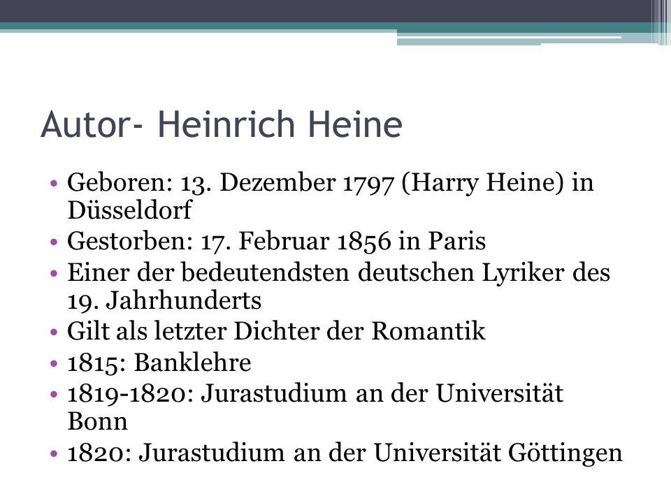 Autor- Heinrich Heine Geboren: 13. Dezember 1797 (Harry Heine) in Düsseldorf Gestorben: 17. Februar 1856 in Paris Einer der bedeutendsten deutschen Ly