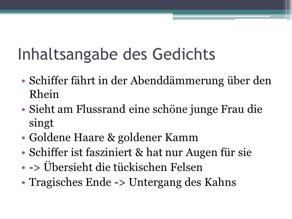 Inhaltsangabe des Gedichts Schiffer fährt in der Abenddämmerung über den Rhein Sieht am Flussrand eine schöne junge Frau die singt Goldene Haare & gol