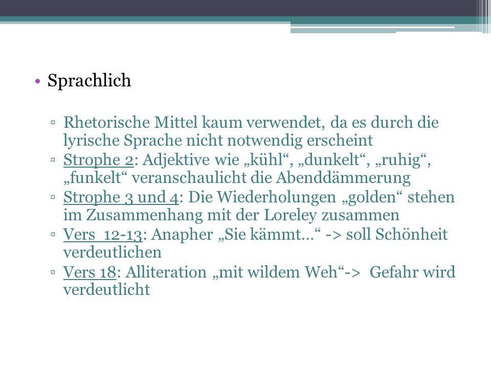 """Sprachlich ▫Rhetorische Mittel kaum verwendet, da es durch die lyrische Sprache nicht notwendig erscheint ▫Strophe 2: Adjektive wie """"kühl"""", """"dunkelt"""","""