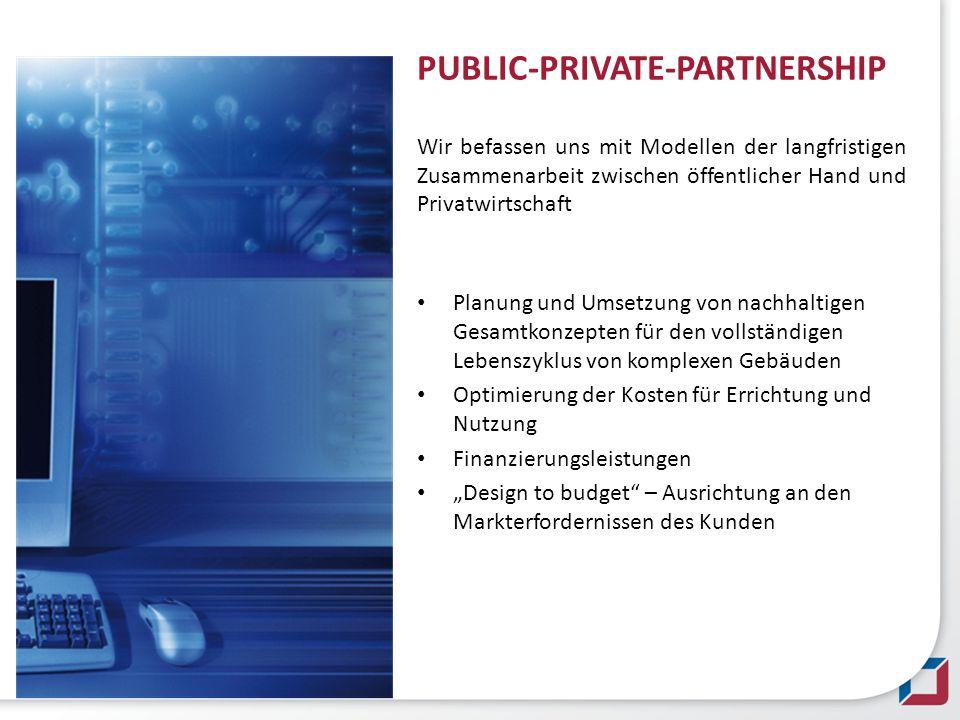 PUBLIC-PRIVATE-PARTNERSHIPWir befassen uns mit Modellen der langfristigen Zusammenarbeit zwischen öffentlicher Hand und Privatwirtschaft Planung und U