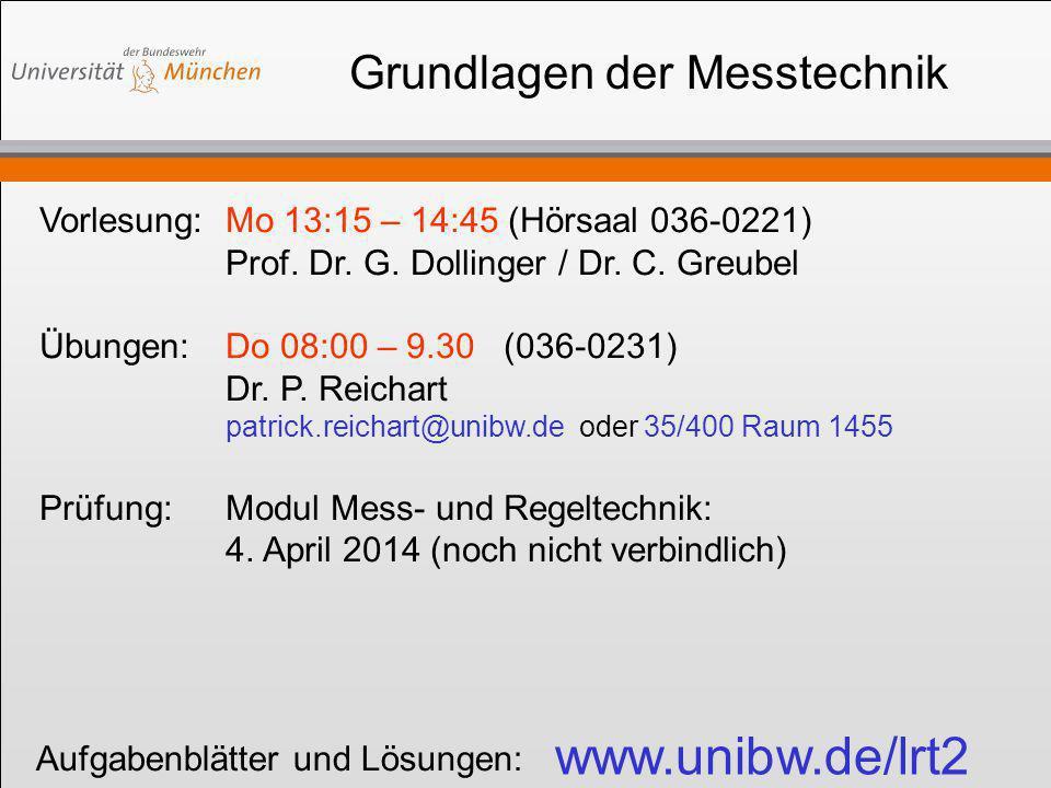 Grundlagen der Messtechnik Vorlesung:Mo 13:15 – 14:45 (Hörsaal 036-0221) Prof. Dr. G. Dollinger / Dr. C. Greubel Übungen:Do 08:00 – 9.30 (036-0231) Dr