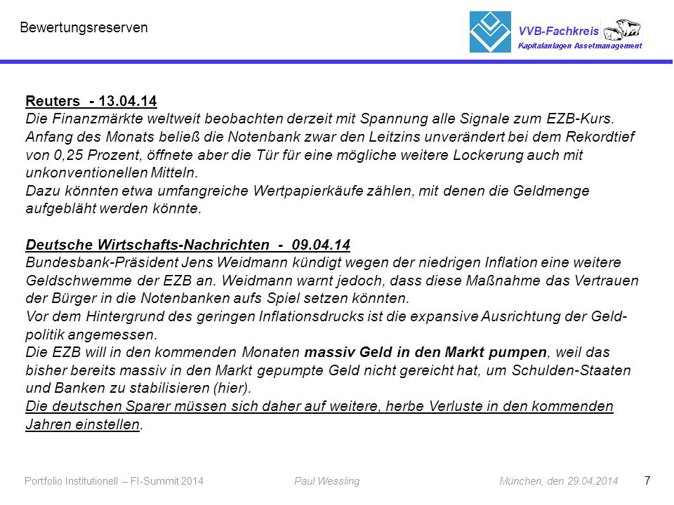 8 Portfolio Institutionell – FI-Summit 2014Paul Wessling München, den 29.04.2014 Fachkreis Kapitalanlagen Bewertungsreserven GDV – 10.04.2014 Es war das falsche Signal der EZB die Leitzinsen nochmals zu senken.