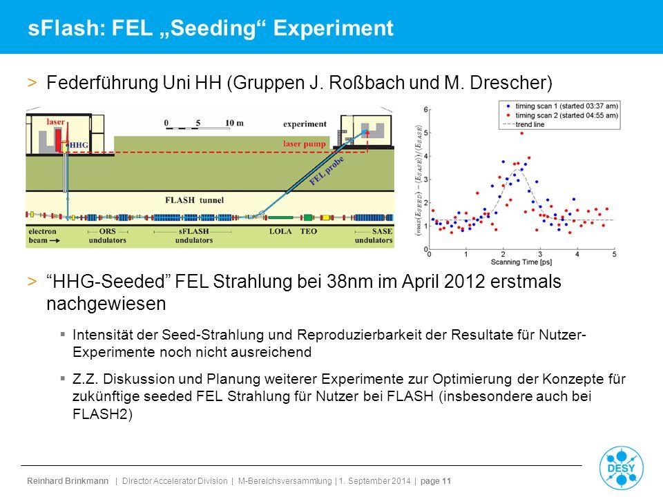 "Reinhard Brinkmann | Director Accelerator Division | M-Bereichsversammlung | 1. September 2014 | page 11 sFlash: FEL ""Seeding"" Experiment >Federführun"