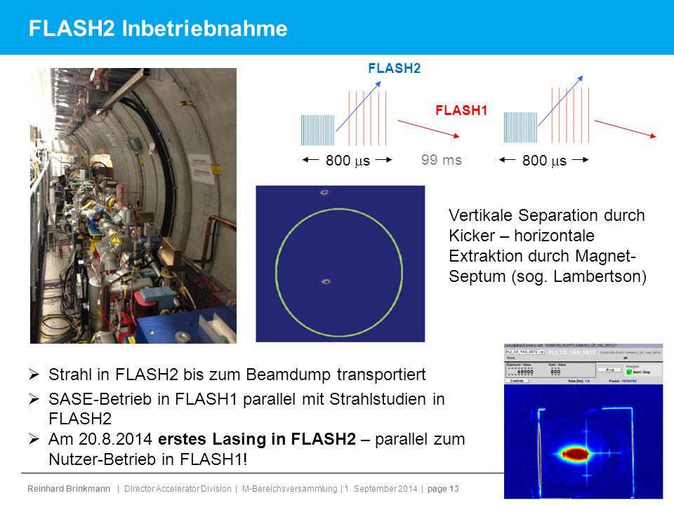 Reinhard Brinkmann | Director Accelerator Division | M-Bereichsversammlung | 1. September 2014 | page 13 FLASH2 Inbetriebnahme 800  s 99 m s FLASH2 F