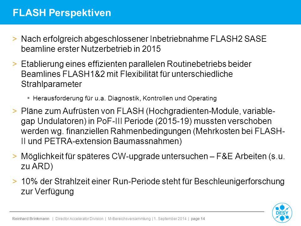 Reinhard Brinkmann | Director Accelerator Division | M-Bereichsversammlung | 1. September 2014 | page 14 FLASH Perspektiven >Nach erfolgreich abgeschl