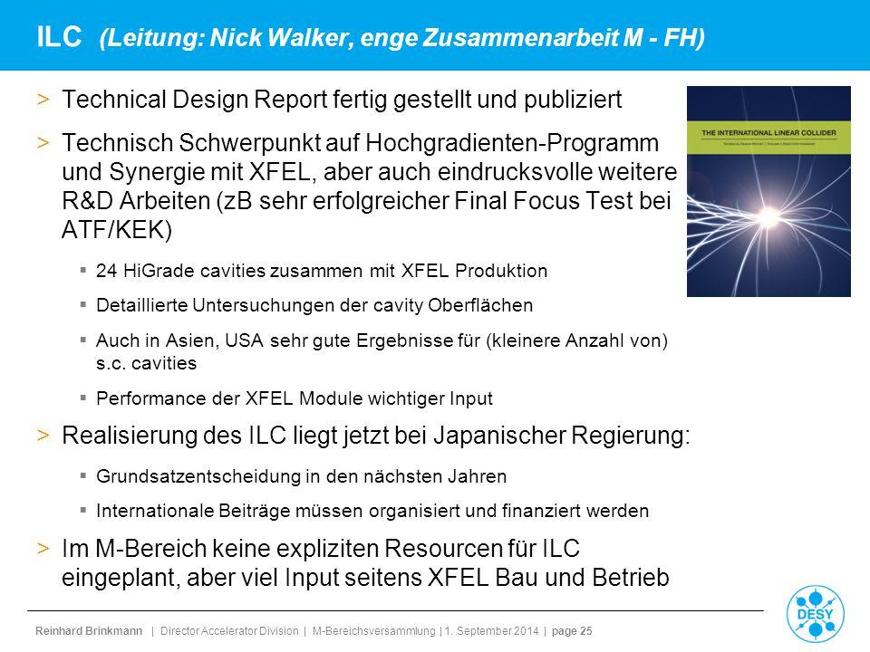 Reinhard Brinkmann | Director Accelerator Division | M-Bereichsversammlung | 1. September 2014 | page 25 ILC (Leitung: Nick Walker, enge Zusammenarbei