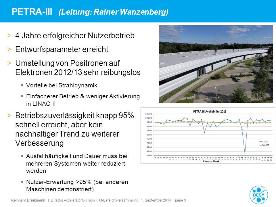 Reinhard Brinkmann | Director Accelerator Division | M-Bereichsversammlung | 1. September 2014 | page 3 PETRA-III (Leitung: Rainer Wanzenberg) >4 Jahr