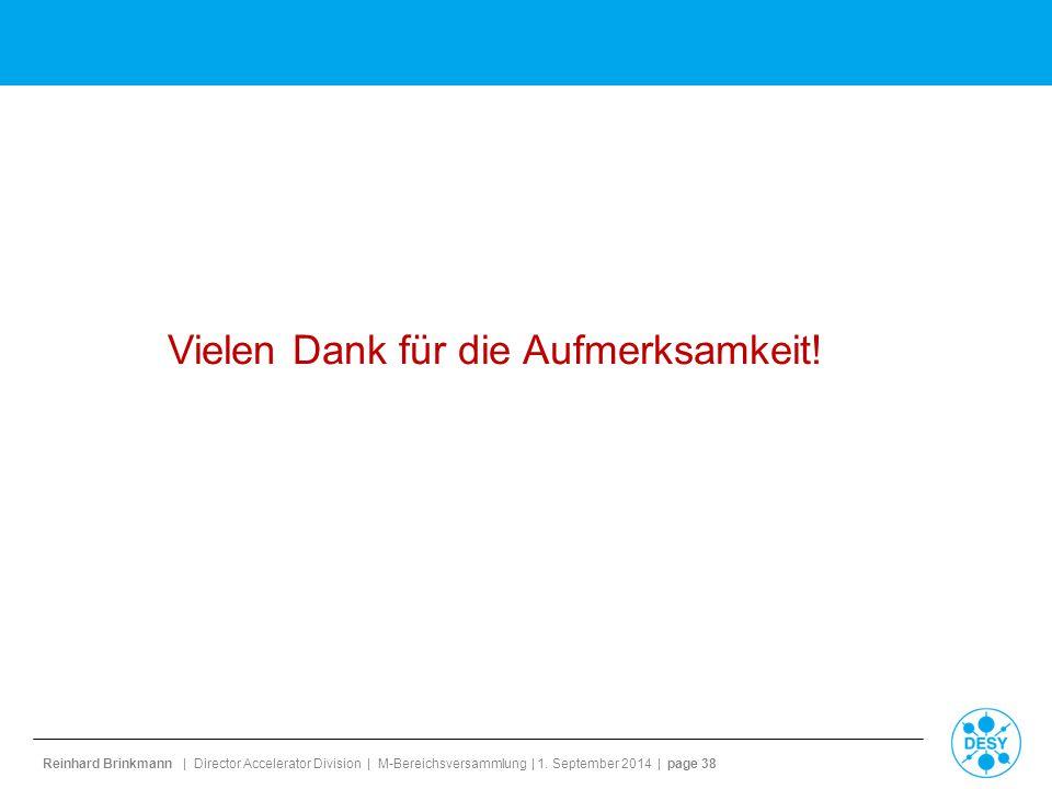 Reinhard Brinkmann | Director Accelerator Division | M-Bereichsversammlung | 1. September 2014 | page 38 Vielen Dank für die Aufmerksamkeit!