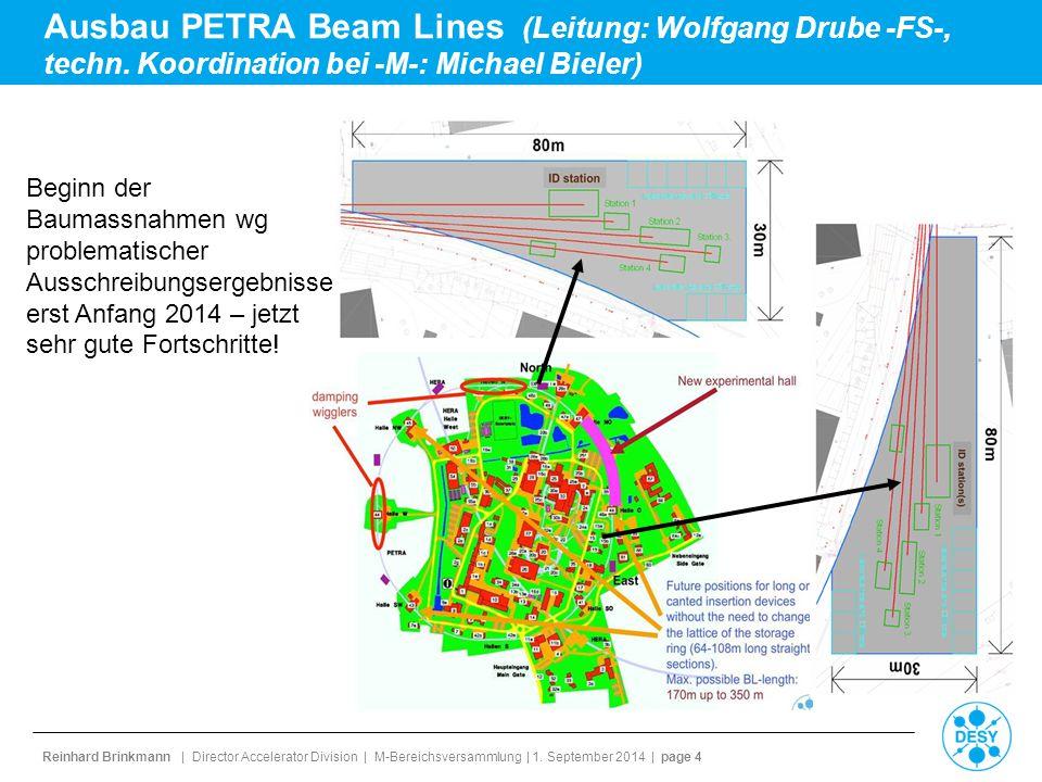 Reinhard Brinkmann | Director Accelerator Division | M-Bereichsversammlung | 1. September 2014 | page 4 Ausbau PETRA Beam Lines (Leitung: Wolfgang Dru
