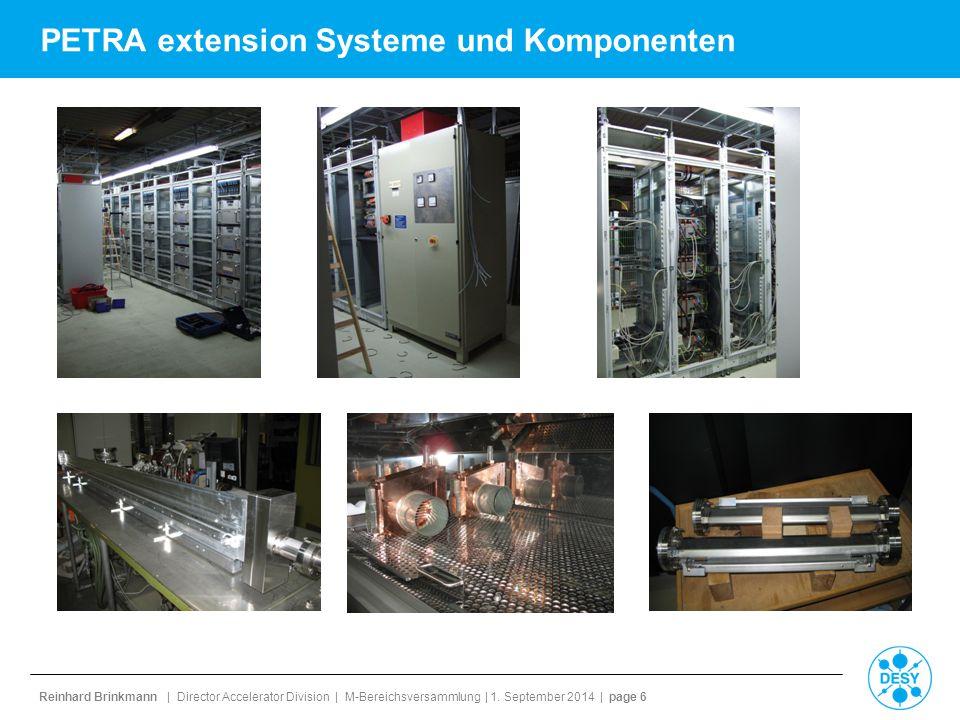 Reinhard Brinkmann | Director Accelerator Division | M-Bereichsversammlung | 1. September 2014 | page 6 PETRA extension Systeme und Komponenten