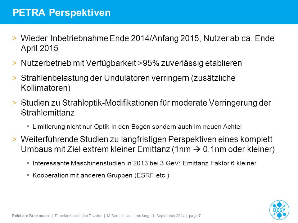 Reinhard Brinkmann | Director Accelerator Division | M-Bereichsversammlung | 1. September 2014 | page 7 PETRA Perspektiven >Wieder-Inbetriebnahme Ende