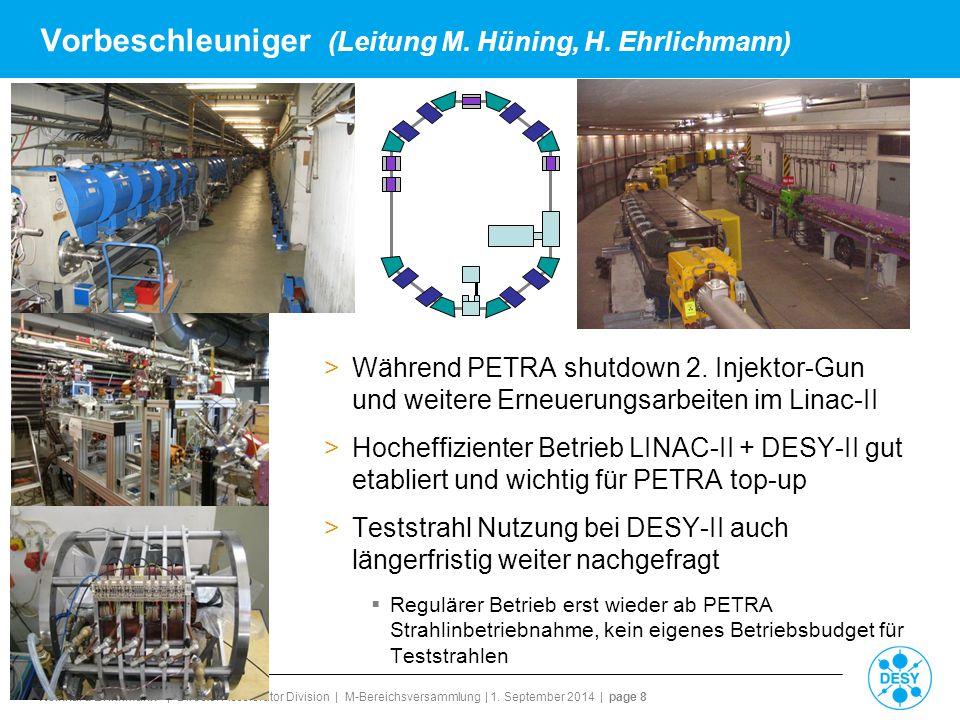 Reinhard Brinkmann | Director Accelerator Division | M-Bereichsversammlung | 1. September 2014 | page 8 Vorbeschleuniger (Leitung M. Hüning, H. Ehrlic