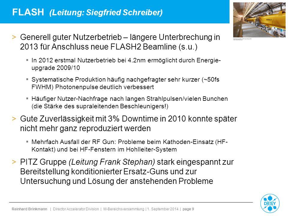 Reinhard Brinkmann | Director Accelerator Division | M-Bereichsversammlung | 1. September 2014 | page 9 FLASH (Leitung: Siegfried Schreiber) >Generell