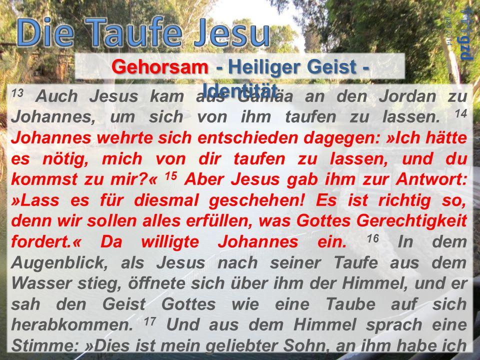  gzd 2014 13 Auch Jesus kam aus Galiläa an den Jordan zu Johannes, um sich von ihm taufen zu lassen. 14 Johannes wehrte sich entschieden dagegen: »Ic