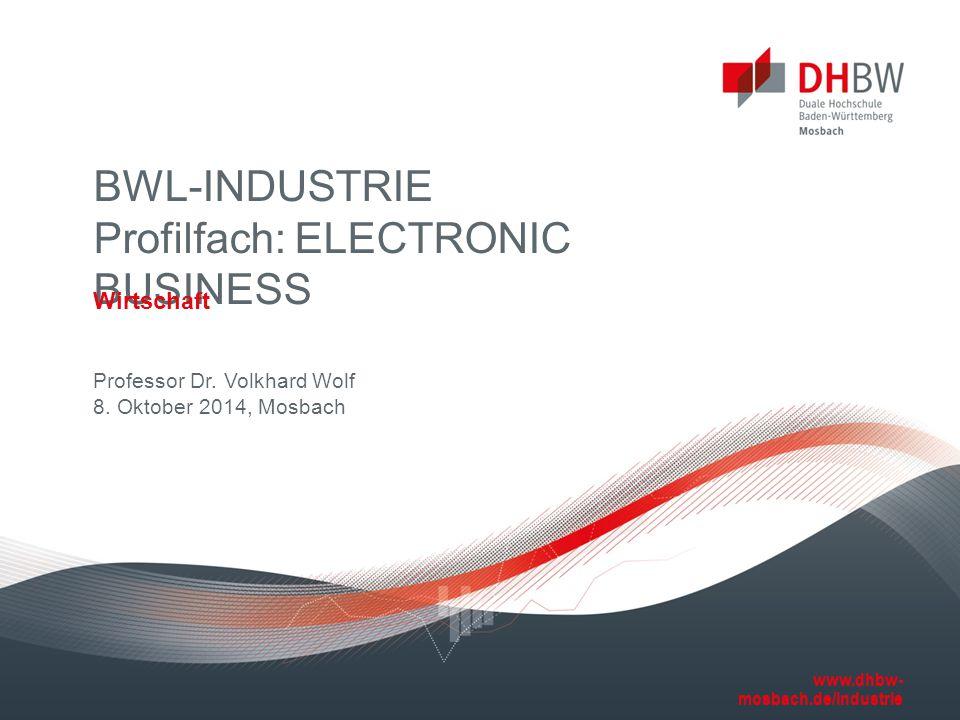 www.dhbw- mosbach.de/industrie www.dhbw- mosbach.de/industrie Professor Dr. Volkhard Wolf 8. Oktober 2014, Mosbach BWL-INDUSTRIE Profilfach: ELECTRONI