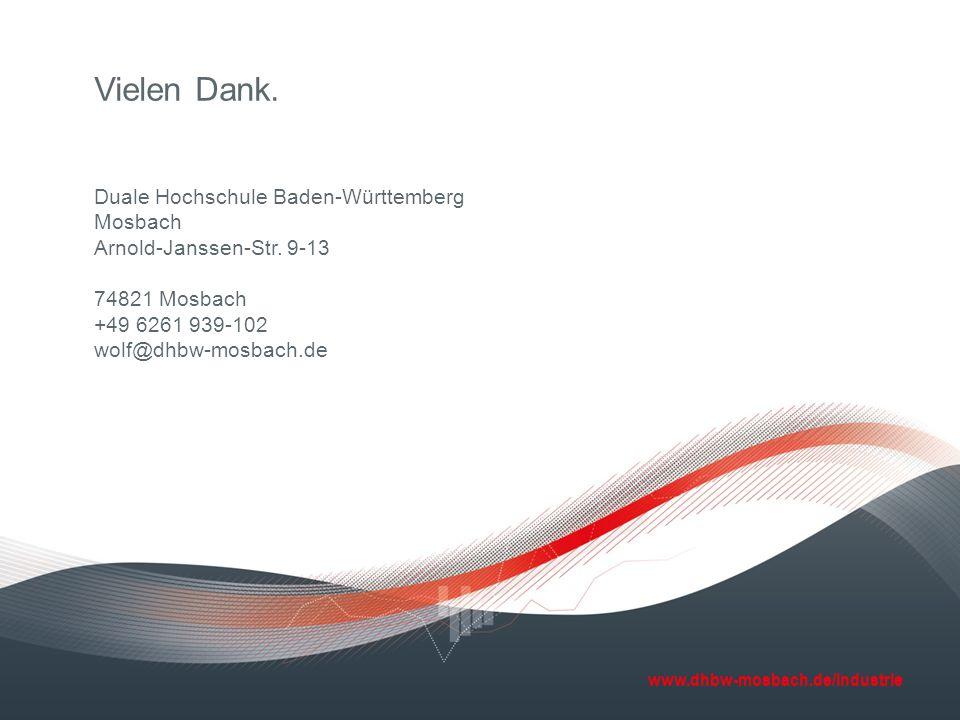 www.dhbw-mosbach.de/industrie Vielen Dank. Duale Hochschule Baden-Württemberg Mosbach Arnold-Janssen-Str. 9-13 74821 Mosbach +49 6261 939-102 wolf@dhb