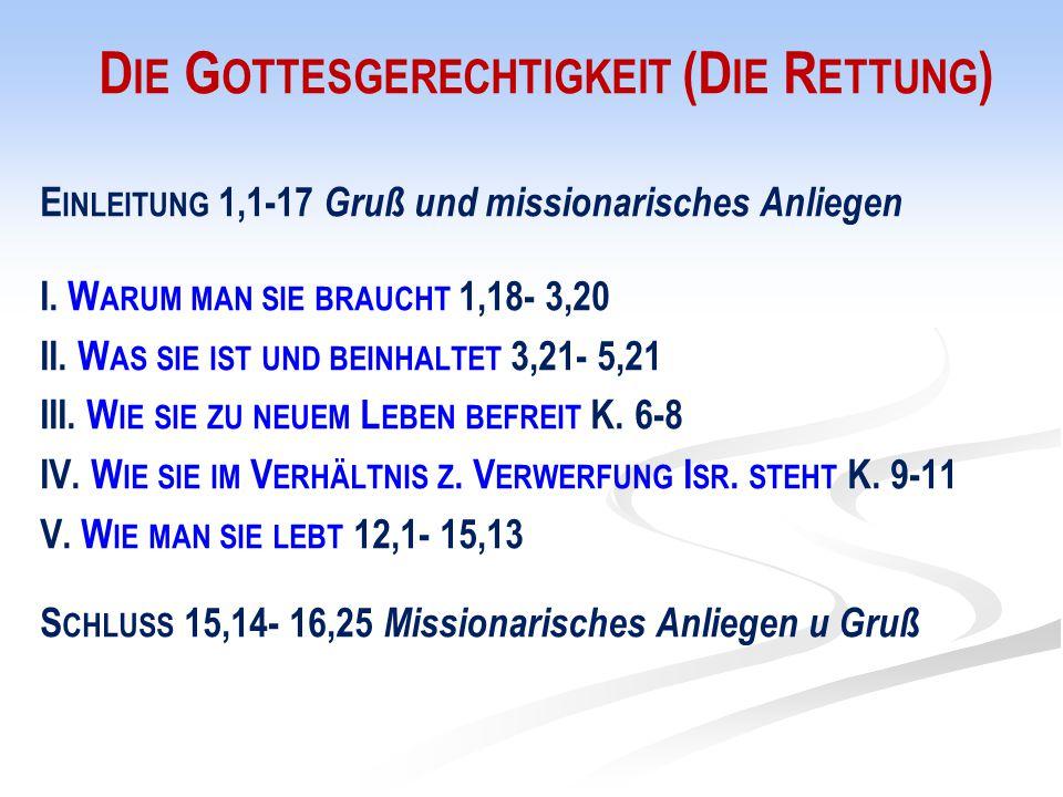 D IE G OTTESGERECHTIGKEIT (D IE R ETTUNG ) E INLEITUNG 1,1-17 Gruß und missionarisches Anliegen I. W ARUM MAN SIE BRAUCHT 1,18- 3,20 II. W AS SIE IST