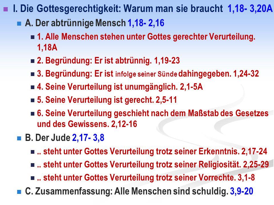 I. Die Gottesgerechtigkeit: Warum man sie braucht 1,18- 3,20A A. Der abtrünnige Mensch 1,18- 2,16 1. Alle Menschen stehen unter Gottes gerechter Verur