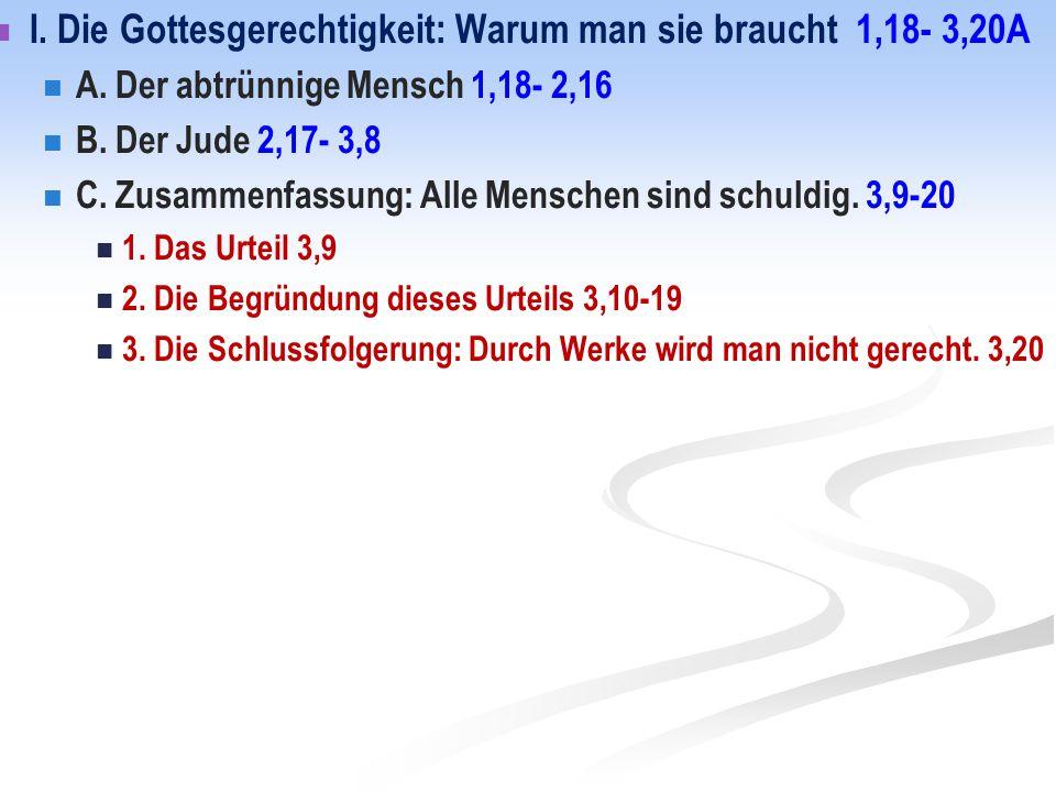 I. Die Gottesgerechtigkeit: Warum man sie braucht 1,18- 3,20A A. Der abtrünnige Mensch 1,18- 2,16 B. Der Jude 2,17- 3,8 C. Zusammenfassung: Alle Mensc