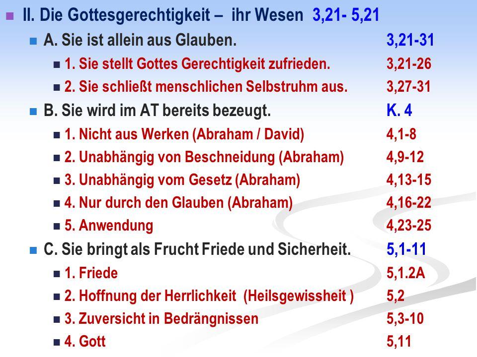 II. Die Gottesgerechtigkeit – ihr Wesen 3,21- 5,21 A. Sie ist allein aus Glauben. 3,21-31 1. Sie stellt Gottes Gerechtigkeit zufrieden. 3,21-26 2. Sie