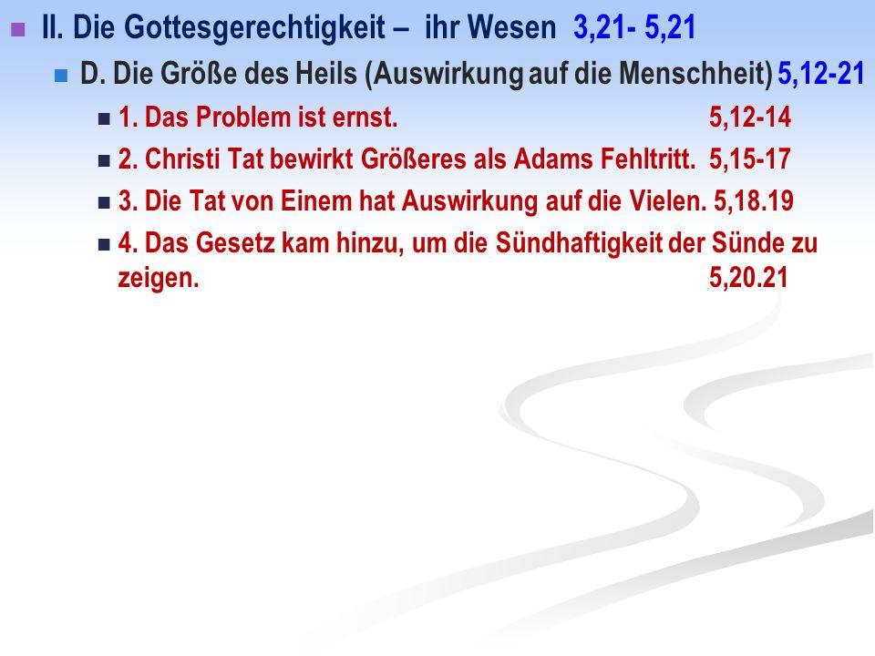 II. Die Gottesgerechtigkeit – ihr Wesen 3,21- 5,21 D. Die Größe des Heils (Auswirkung auf die Menschheit) 5,12-21 1. Das Problem ist ernst. 5,12-14 2.