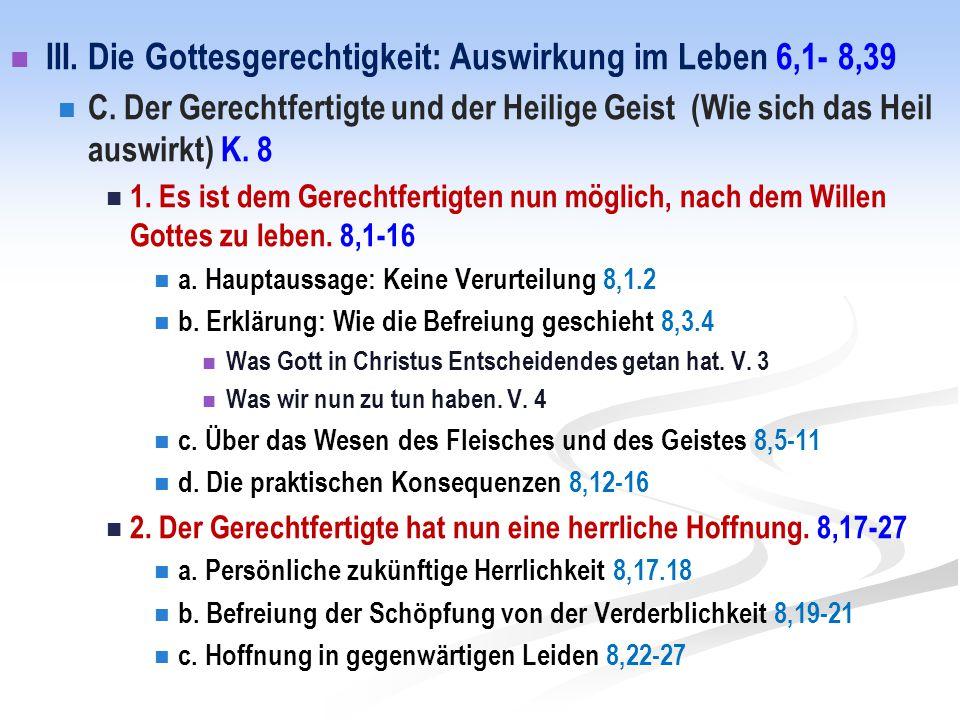 III. Die Gottesgerechtigkeit: Auswirkung im Leben 6,1- 8,39 C. Der Gerechtfertigte und der Heilige Geist (Wie sich das Heil auswirkt) K. 8 1. Es ist d