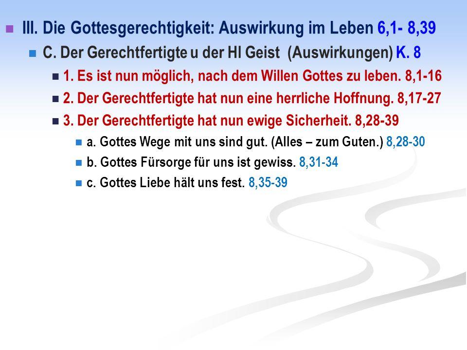 III. Die Gottesgerechtigkeit: Auswirkung im Leben 6,1- 8,39 C. Der Gerechtfertigte u der Hl Geist (Auswirkungen) K. 8 1. Es ist nun möglich, nach dem