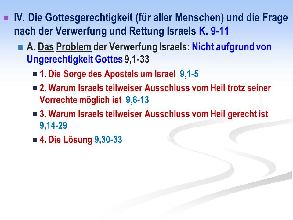 IV. Die Gottesgerechtigkeit (für aller Menschen) und die Frage nach der Verwerfung und Rettung Israels K. 9-11 A. Das Problem der Verwerfung Israels: