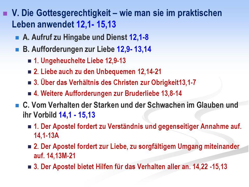 V. Die Gottesgerechtigkeit – wie man sie im praktischen Leben anwendet 12,1- 15,13 A. Aufruf zu Hingabe und Dienst 12,1-8 B. Aufforderungen zur Liebe
