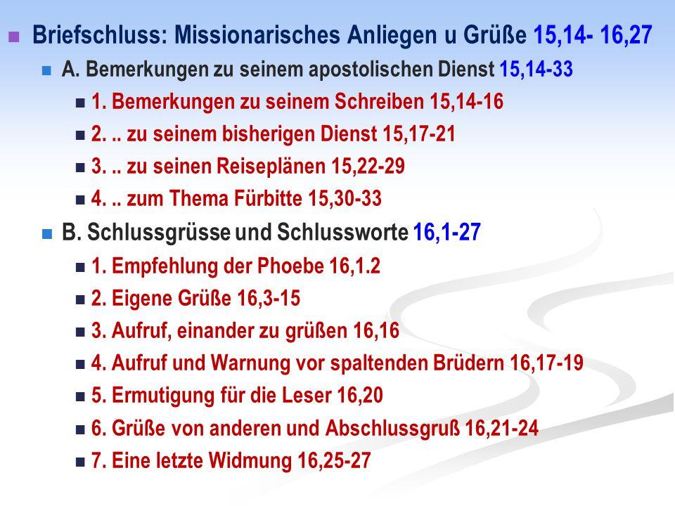 Briefschluss: Missionarisches Anliegen u Grüße 15,14- 16,27 A. Bemerkungen zu seinem apostolischen Dienst 15,14-33 1. Bemerkungen zu seinem Schreiben