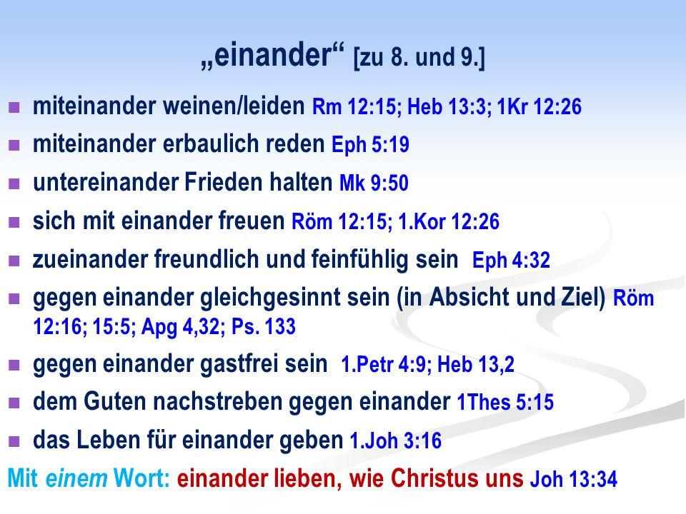 miteinander weinen/leiden Rm 12:15; Heb 13:3; 1Kr 12:26 miteinander erbaulich reden Eph 5:19 untereinander Frieden halten Mk 9:50 sich mit einander fr