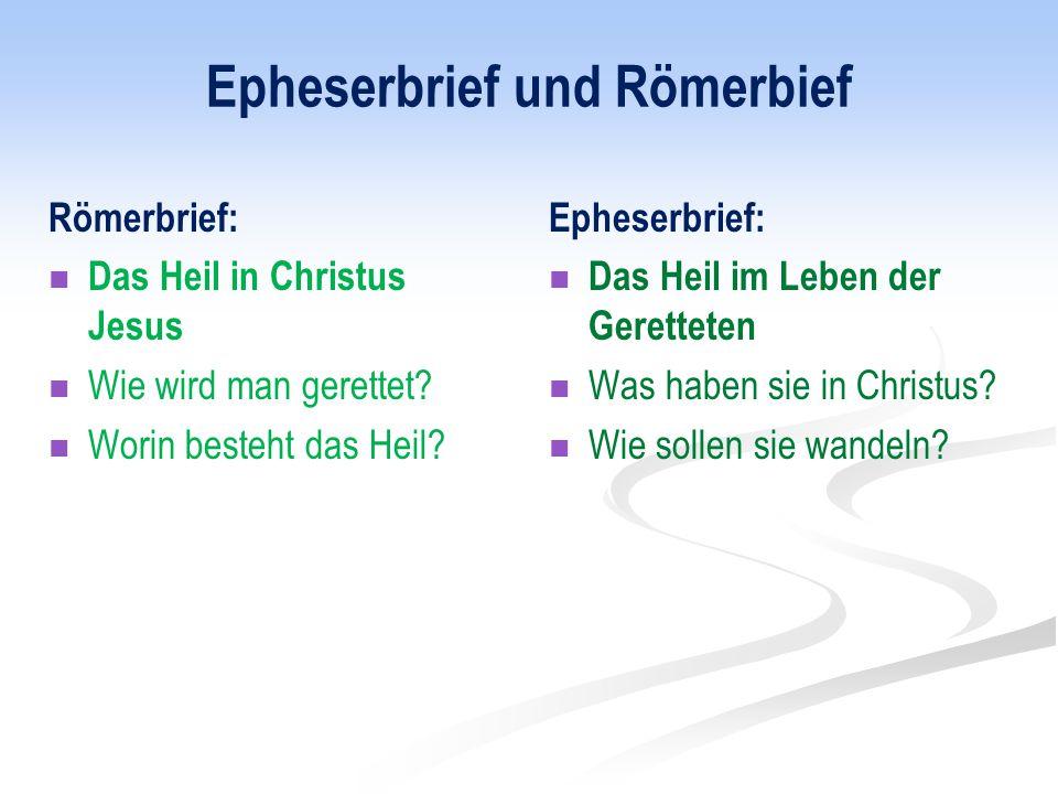 Epheserbrief und Römerbief Römerbrief: Das Heil in Christus Jesus Wie wird man gerettet? Worin besteht das Heil? Epheserbrief: Das Heil im Leben der G