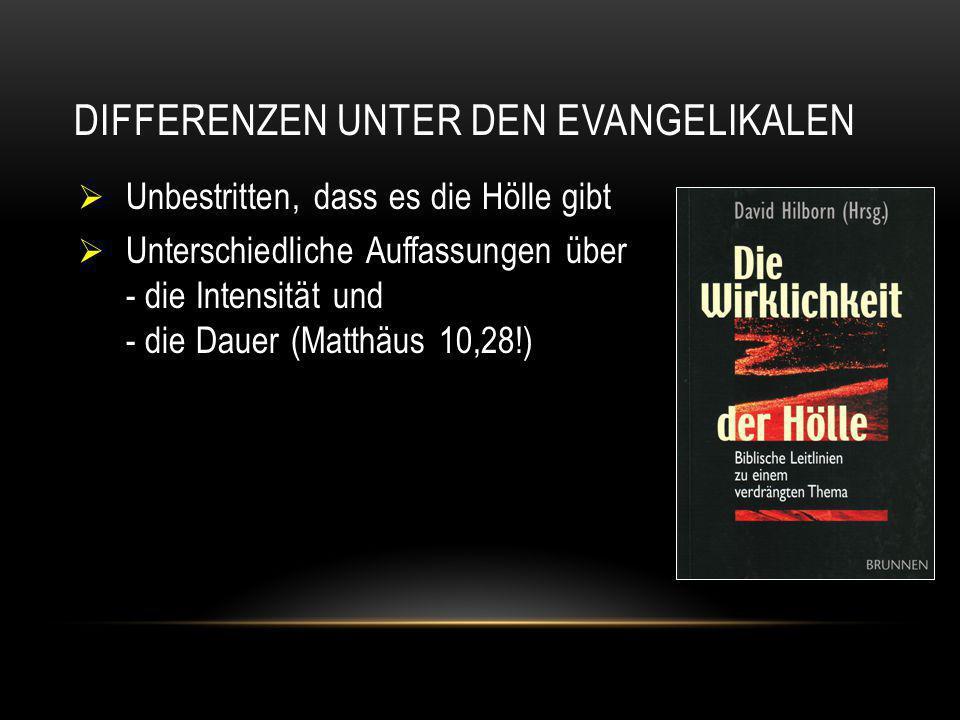 DIFFERENZEN UNTER DEN EVANGELIKALEN  Unbestritten, dass es die Hölle gibt  Unterschiedliche Auffassungen über - die Intensität und - die Dauer (Matt