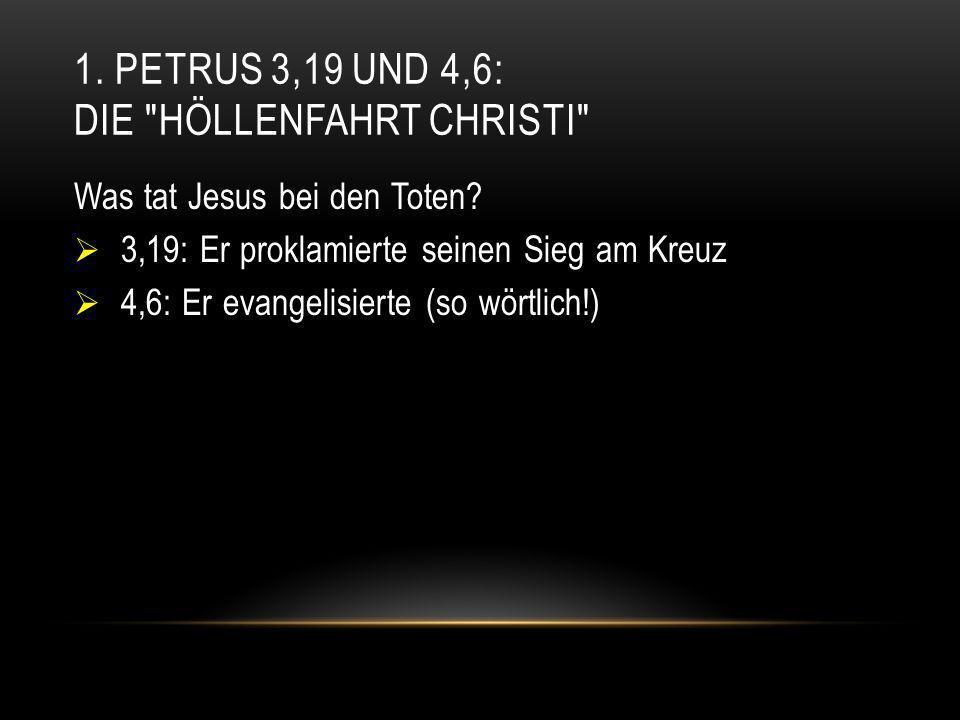 1. PETRUS 3,19 UND 4,6: DIE