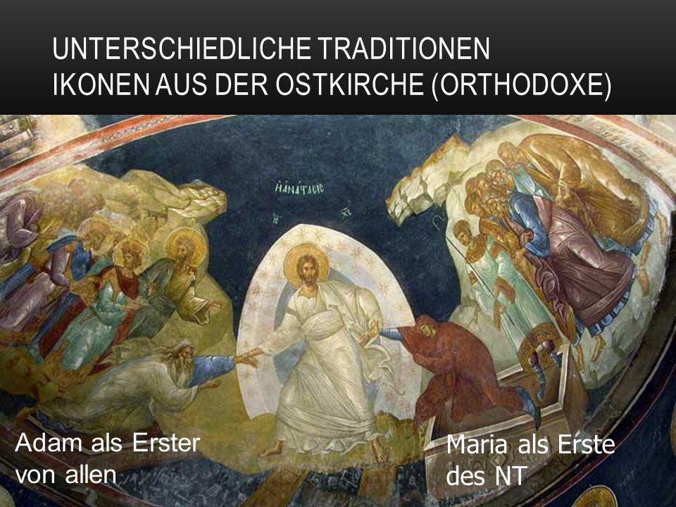 UNTERSCHIEDLICHE TRADITIONEN IKONEN AUS DER OSTKIRCHE (ORTHODOXE) Adam als Erster von allen Maria als Erste des NT