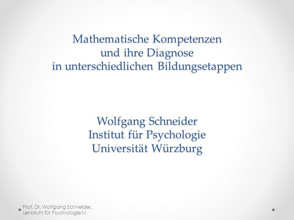Mathematische Kompetenzen und ihre Diagnose in unterschiedlichen Bildungsetappen Wolfgang Schneider Institut für Psychologie Universität Würzburg 1 Pr