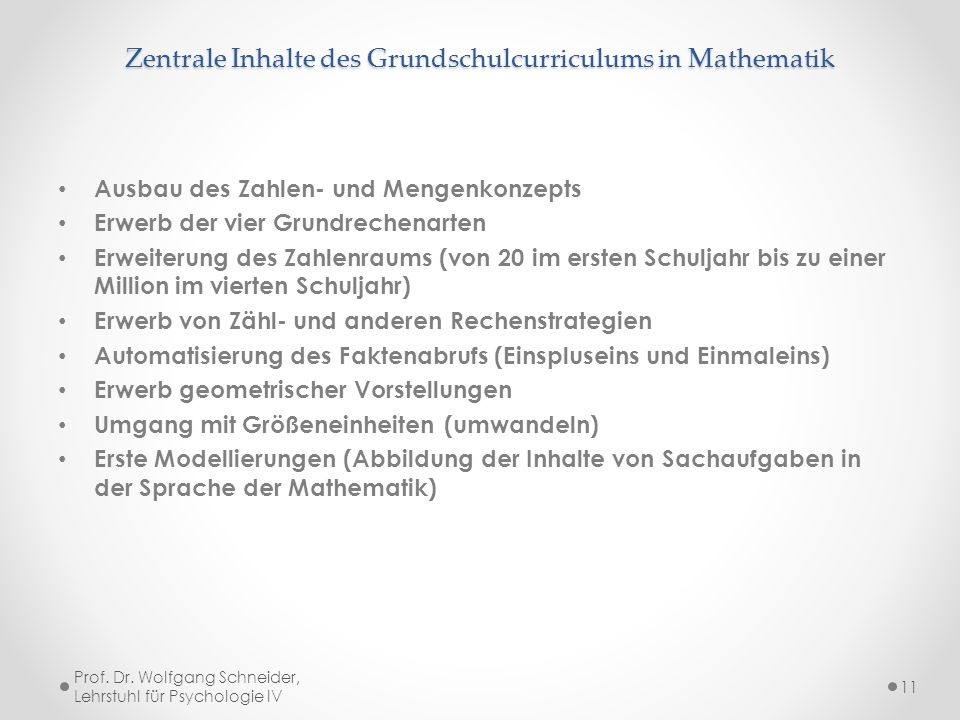 Zentrale Inhalte des Grundschulcurriculums in Mathematik Ausbau des Zahlen- und Mengenkonzepts Erwerb der vier Grundrechenarten Erweiterung des Zahlen