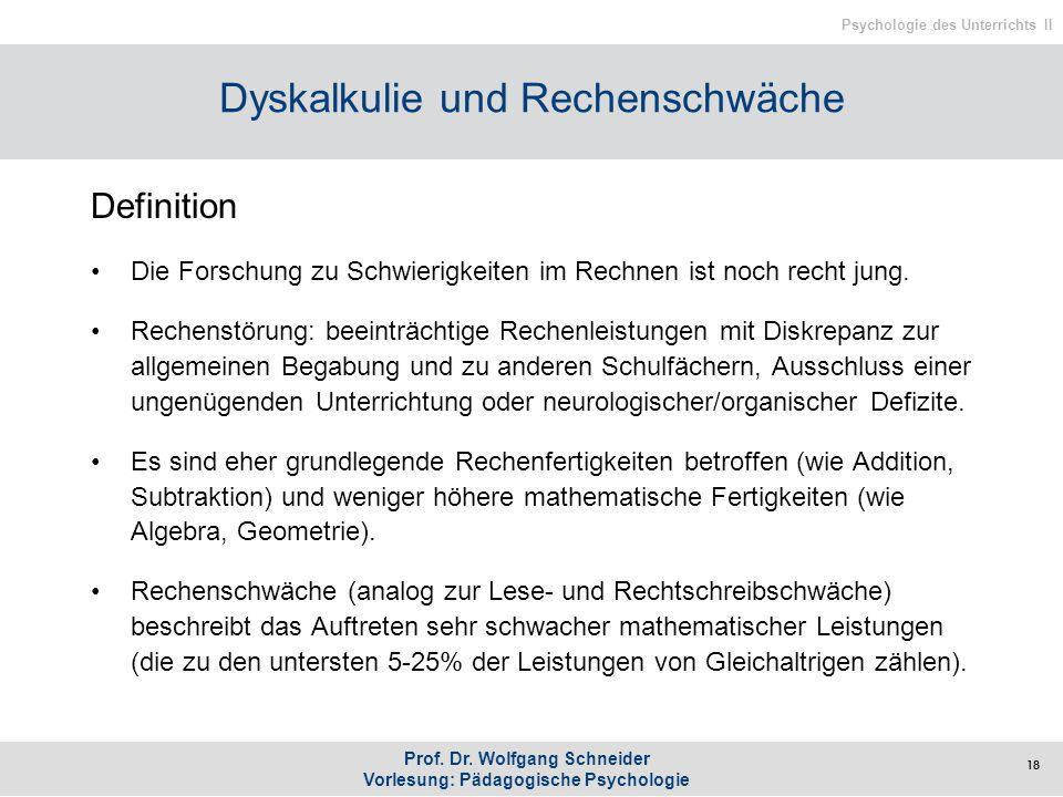 Prof. Dr. Wolfgang Schneider Vorlesung: Pädagogische Psychologie Psychologie des Unterrichts II Dyskalkulie und Rechenschwäche Definition Die Forschun