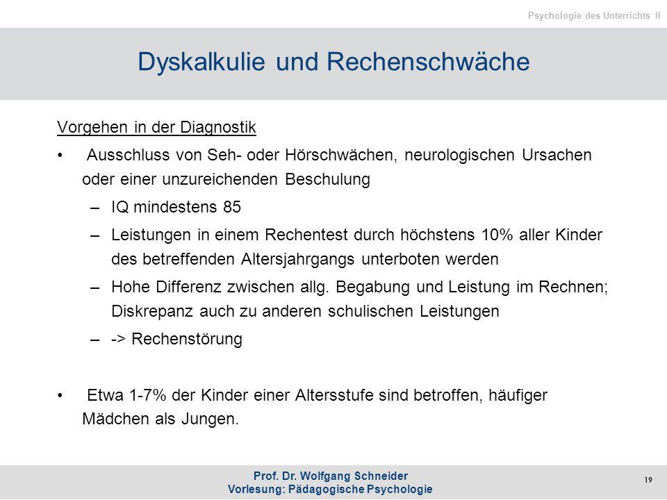 Prof. Dr. Wolfgang Schneider Vorlesung: Pädagogische Psychologie Psychologie des Unterrichts II Dyskalkulie und Rechenschwäche Vorgehen in der Diagnos