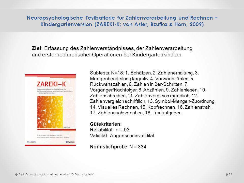 Neuropsychologische Testbatterie für Zahlenverarbeitung und Rechnen – Kindergartenversion (ZAREKI-K; von Aster, Bzufka & Horn, 2009) 25Prof. Dr. Wolfg