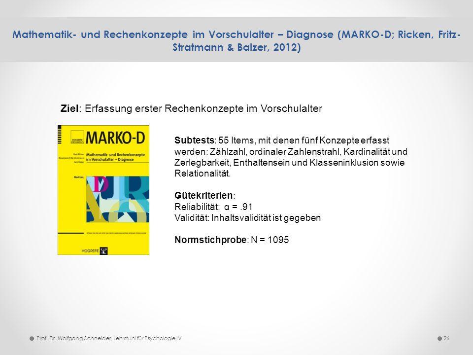 Mathematik- und Rechenkonzepte im Vorschulalter – Diagnose (MARKO-D; Ricken, Fritz- Stratmann & Balzer, 2012) 26Prof. Dr. Wolfgang Schneider, Lehrstuh