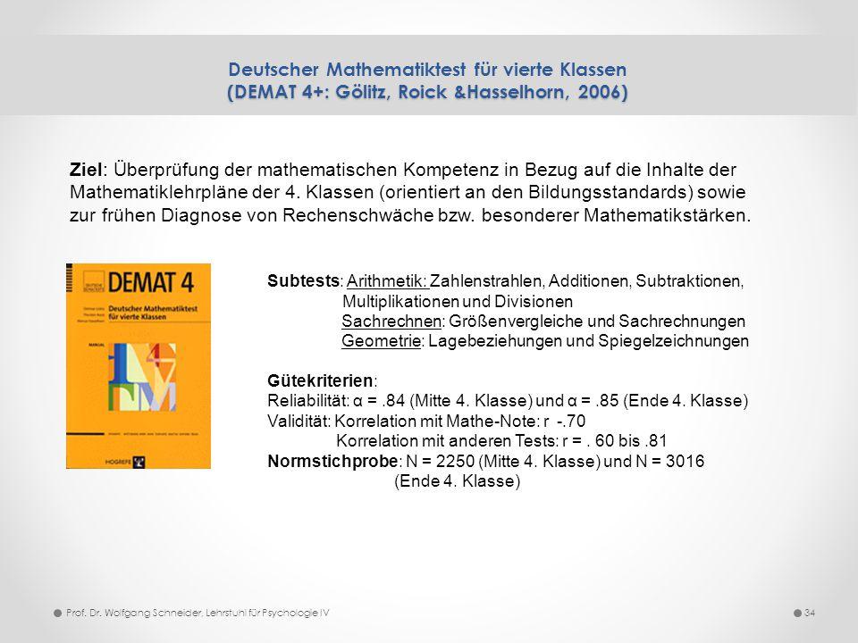 (DEMAT 4+: Gölitz, Roick &Hasselhorn, 2006) Deutscher Mathematiktest für vierte Klassen (DEMAT 4+: Gölitz, Roick &Hasselhorn, 2006) 34Prof. Dr. Wolfga