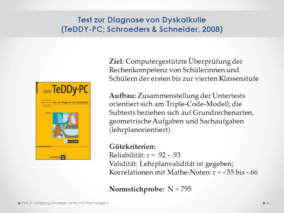 Test zur Diagnose von Dyskalkulie (TeDDY-PC; Schroeders & Schneider, 2008) 44Prof. Dr. Wolfgang Schneider, Lehrstuhl für Psychologie IV Ziel: Computer