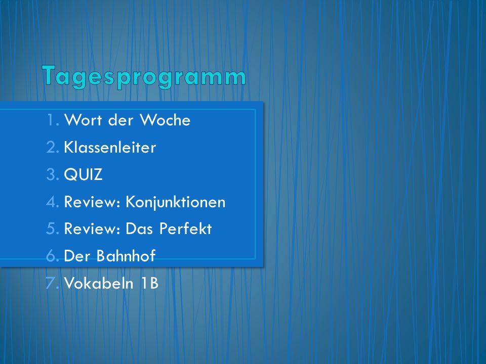 1.Wort der Woche 2.Klassenleiter 3.QUIZ 4.Review: Konjunktionen 5.Review: Das Perfekt 6.Der Bahnhof 7.Vokabeln 1B