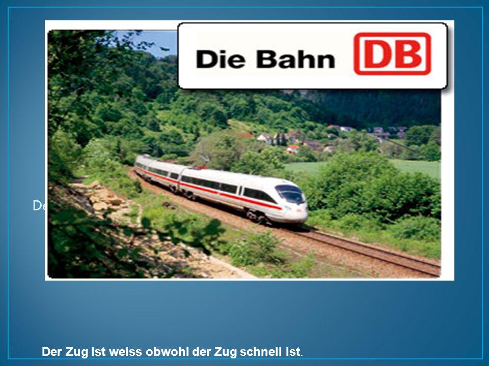 Der Zug ist weiss. Der Zug ist schnell. (obwohl) Der Zug ist weiss obwohl der Zug schnell ist.